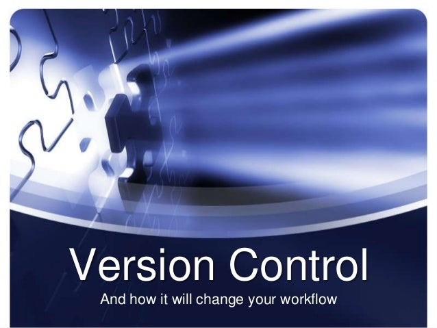 Version Control And how it will change your workflow