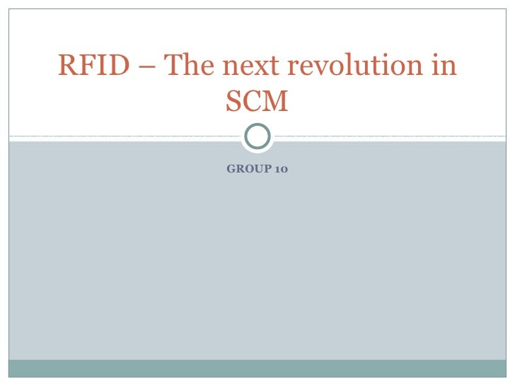 GROUP 10 RFID – The next revolution in SCM