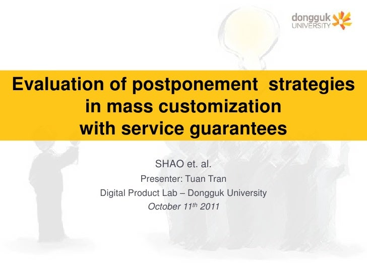 Evaluation of postponement  strategies <br />in mass customizationwith service guarantees<br />SHAO et. al.<br />Presenter...