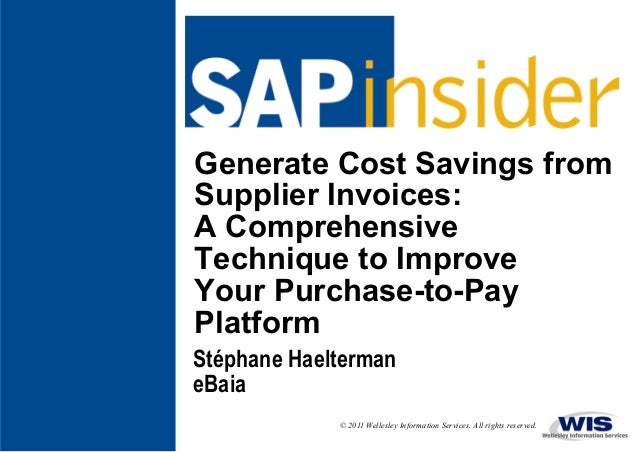 Generate Cost Savings from Supplier Invoices: A Comprehensive Technique to Improve Your Purchase-to-Pay Platform Stéphane ...