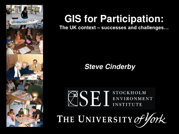 GIS for Participation: The UK context – successes and challenges…              Steve Cinderby
