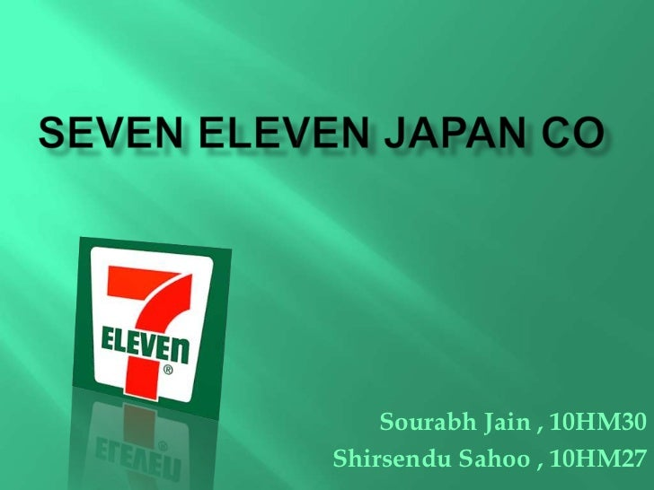 Seven eleven japan co<br />Sourabh Jain , 10HM30<br />ShirsenduSahoo , 10HM27<br />