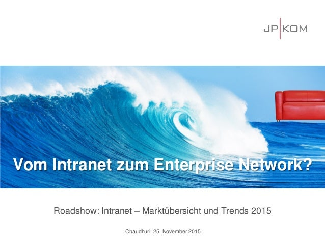 Roadshow: Intranet – Marktübersicht und Trends 2015 Chaudhuri, 25. November 2015 Vom Intranet zum Enterprise Network?