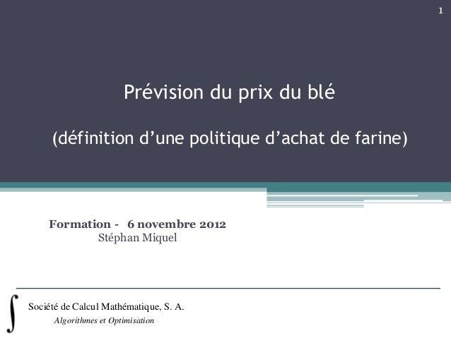1                        Prévision du prix du blé     (définition d'une politique d'achat de farine)    Formation - 6 nove...