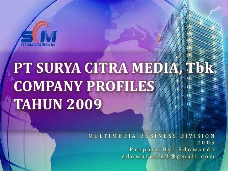 PT SURYA CITRA MEDIA, Tbk COMPANY PROFILES TAHUN 2009          M U LT I M E D I A B U S I N E S S D I V I S I O N         ...