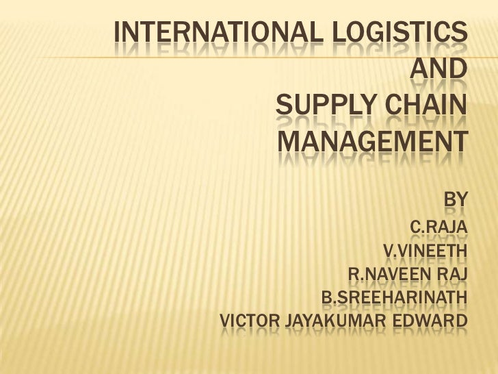 INTERNATIONAL LOGISTICS                   AND          SUPPLY CHAIN          MANAGEMENT                              BY   ...