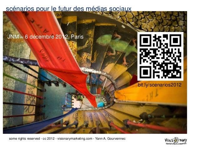scénarios pour le futur des médias sociauxJNM – 6 décembre 2012, Paris                                                    ...