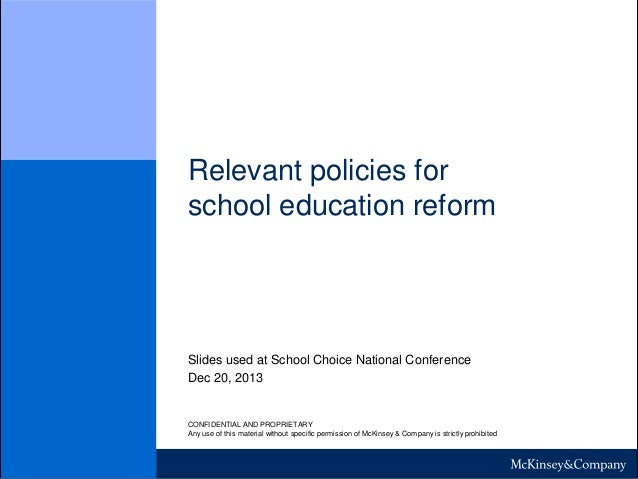 Relevant policies for school education reform  Slides used at School Choice National Conference Dec 20, 2013  CONFIDENTIAL...