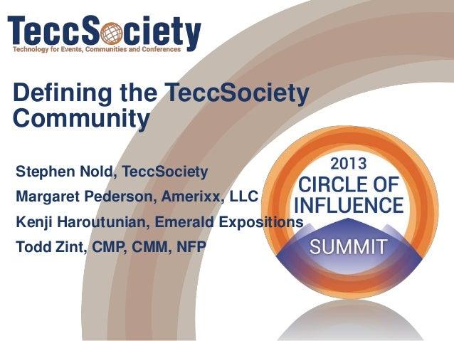 Defining the TeccSociety Community Stephen Nold, TeccSociety  Margaret Pederson, Amerixx, LLC Kenji Haroutunian, Emerald E...