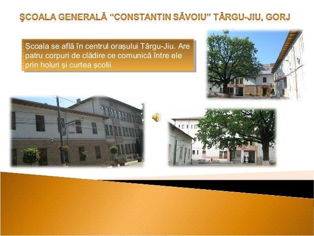Şcoala se află în centrul oraşului Târgu-Jiu. Are Şcoala se află în centrul oraşului Târgu-Jiu. Are patru corpuri de clădi...