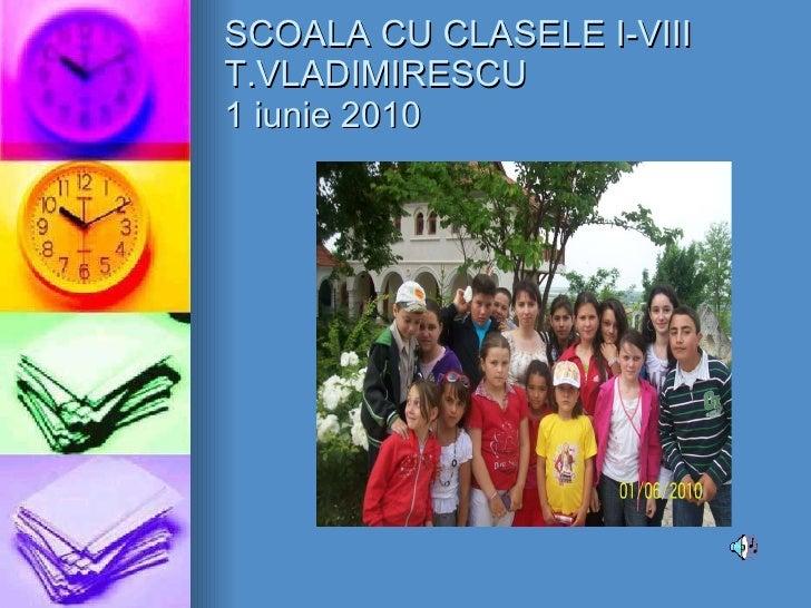 SCOALA CU CLASELE I-VIII T.VLADIMIRESCU 1 iunie 2010
