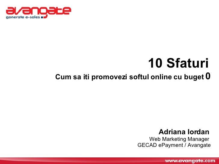 10 Sfaturi   Cum sa iti promovezi softul online cu buget  0 Adriana Iordan   Web Marketing Manager  GECAD ePayment / Avang...
