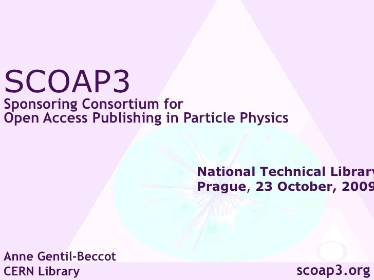 SCOAP3  Sponsoring Consortium for  Open Access Publishing in Particle Physics Anne Gentil-Beccot CERN Library scoap3.org N...