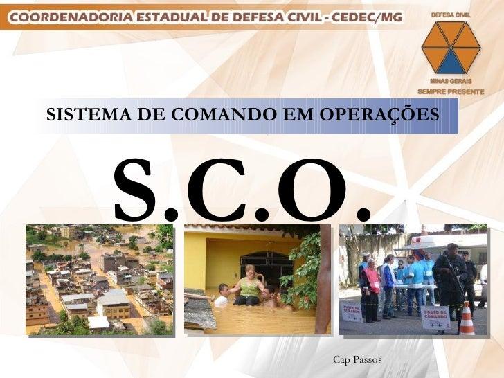 SISTEMA DE COMANDO EM OPERAÇÕES  S.C.O. Cap Passos
