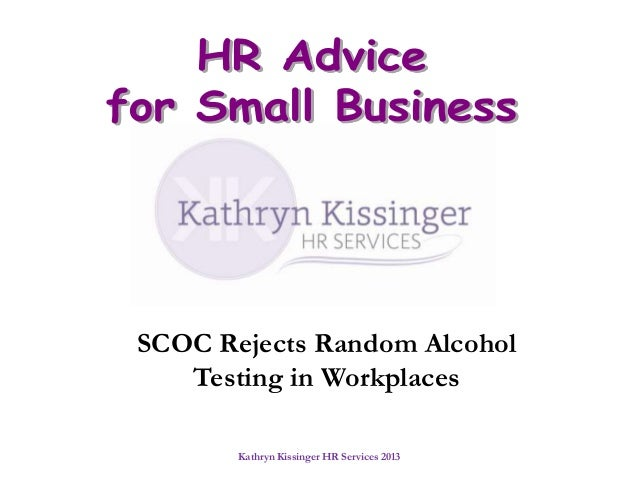 SCOC Rejects Random Alcohol Testing in Workplaces Kathryn Kissinger HR Services 2013