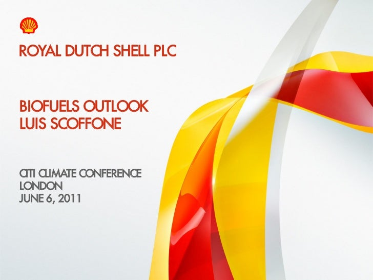 ROYAL DUTCH SHELL PLC    BIOFUELS OUTLOOK    LUIS SCOFFONE    CITI CLIMATE CONFERENCE    LONDON    JUNE 6, 20111    Copyri...
