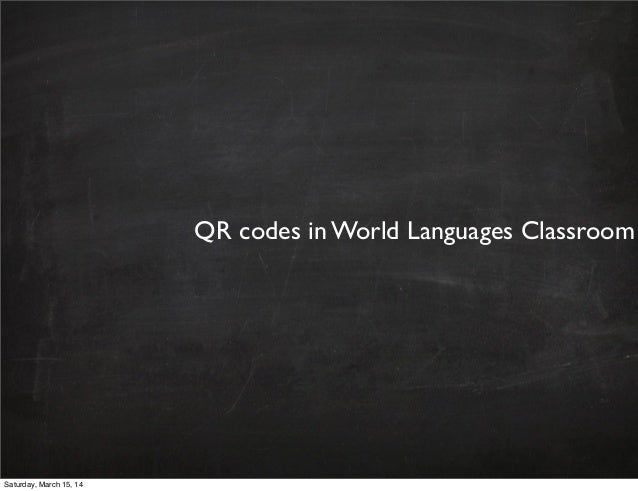 QR codes in World Languages Classroom Saturday, March 15, 14