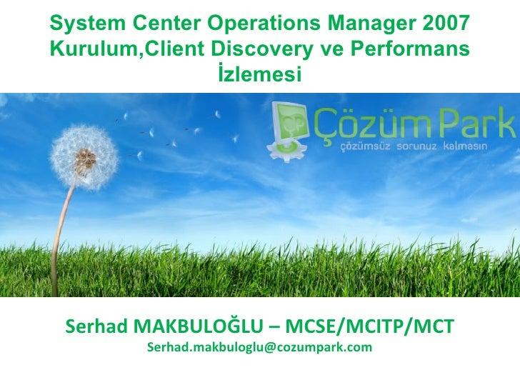 System Center Operations Manager 2007 Kurulum,Client Discovery ve Performans İzlemesi  - Bölüm 1