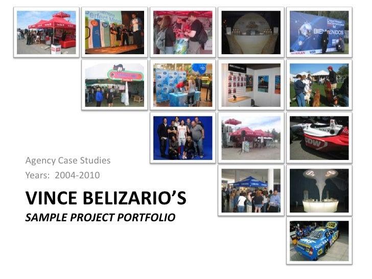 Agency Case Studies<br />Years:  2004-2010<br />Vince Belizario'sSample Project Portfolio<br />