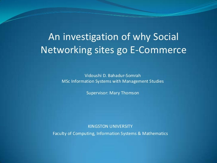 An investigation of why SocialNetworking sites go E-Commerce                Vidoushi D. Bahadur-Somrah      MSc Informatio...