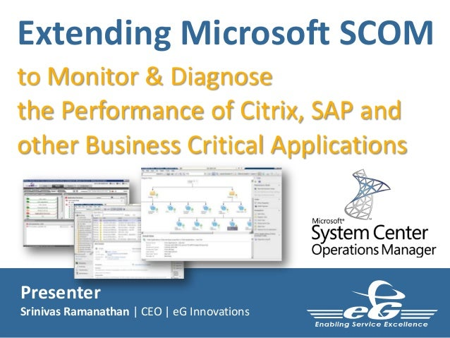 Extending Microsoft SCOM to Monitor & Diagnose the Performance of Citrix, SAP and other Business Critical Applications  Pr...