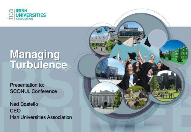 ManagingTurbulencePresentation to:SCONUL ConferenceNed CostelloCEOIrish Universities Association