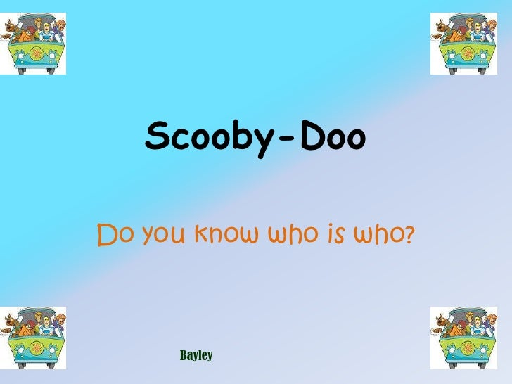 Scooby-Doo<br />Do you know who is who?<br />Bayley<br />