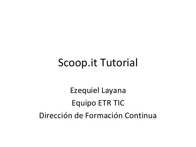 Scoop.it TutorialEzequiel LayanaEquipo ETR TICDirección de Formación Continua