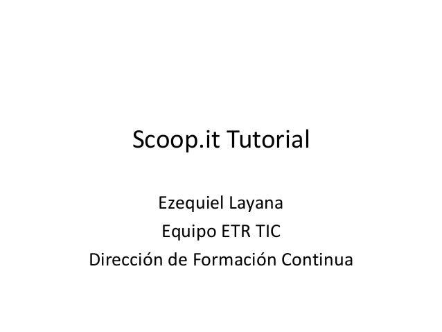 Scoop.it Tutorial        Ezequiel Layana         Equipo ETR TICDirección de Formación Continua