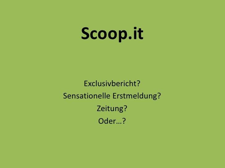 Scoop.it     Exclusivbericht?Sensationelle Erstmeldung?         Zeitung?         Oder…?