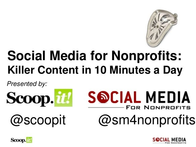 Social Media for Nonprofits:Killer Content in 10 Minutes a DayPresented by:@scoopit @sm4nonprofits