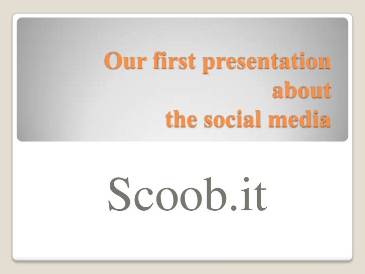 Our first presentation about the social media<br />Scoob.it<br />