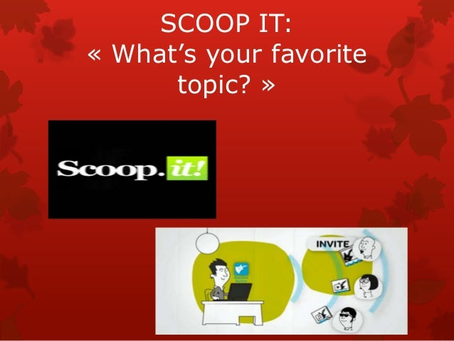 SCOOP IT:« What's your favorite      topic? »