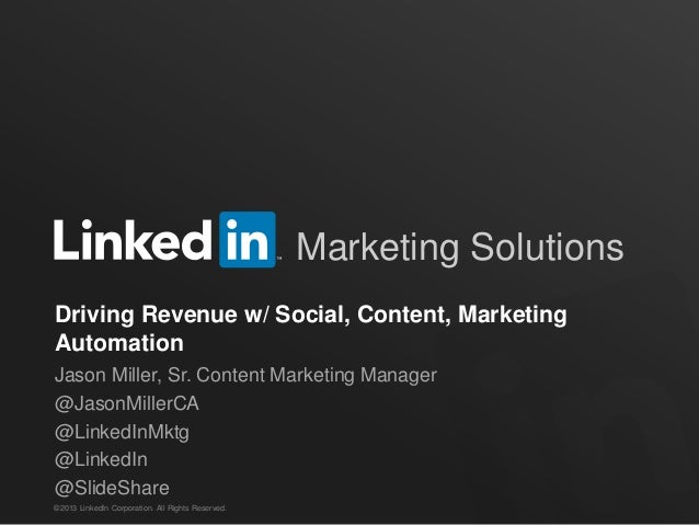 ©2013 LinkedIn Corporation. All Rights Reserved. Marketing Solutions Driving Revenue w/ Social, Content, Marketing Automat...
