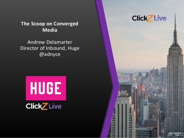 Your logo here. The Scoop on Converged Media Andrew Delamarter Director of Inbound, Huge @adnyce