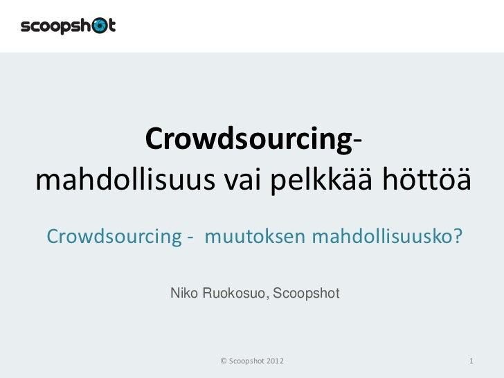 Crowdsourcing-mahdollisuus vai pelkkää höttöäCrowdsourcing - muutoksen mahdollisuusko?            Niko Ruokosuo, Scoopshot...