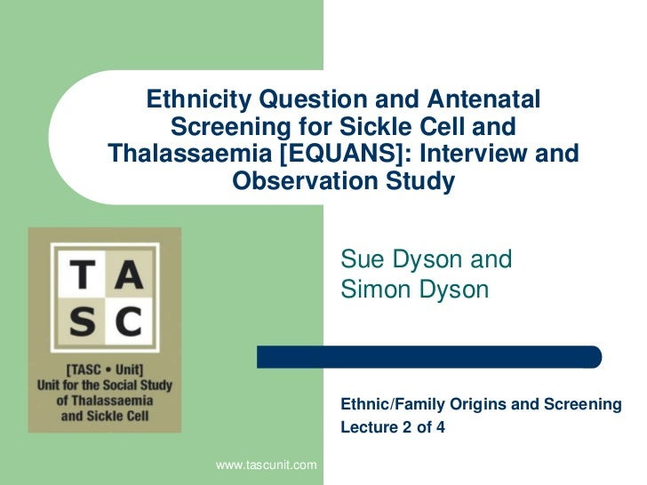 www.tascunit.com<br />Ethnicity Question and Antenatal Screening for Sickle Cell and Thalassaemia [EQUANS]: Interview and ...