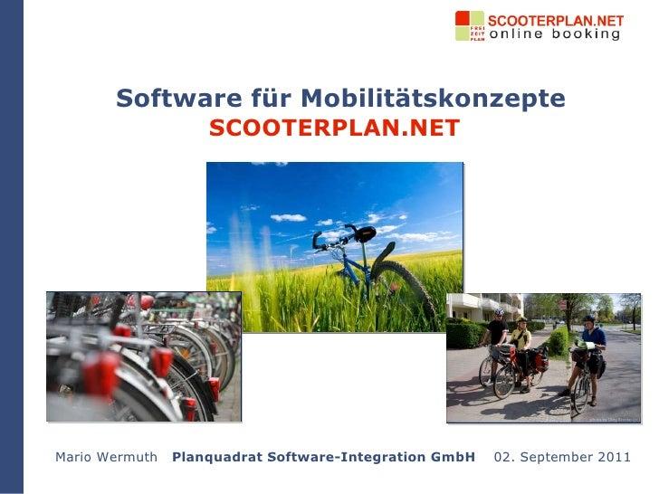 Software für Mobilitätskonzepte SCOOTERPLAN.NET Mario Wermuth  Planquadrat Software-Integration GmbH  02. September 2011
