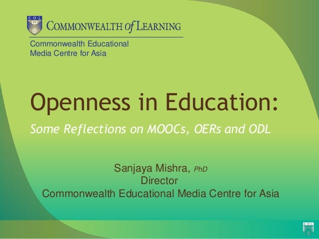Commonwealth EducationalMedia Centre for AsiaOpenness in Education:Some Reflections on MOOCs, OERs and ODL              Sa...