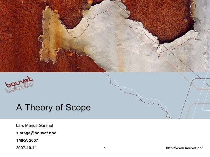 A Theory of Scope Lars Marius Garshol <larsga@bouvet.no> TMRA 2007 2007-10-11
