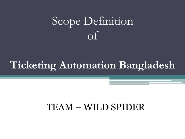 Scope Definition of Ticketing Automation Bangladesh TEAM – WILD SPIDER