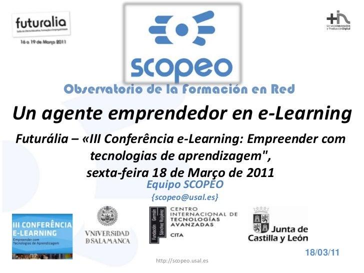 Scopeo: Un agente emprendedor en e-Learning (Jose Ortega-Mohedano - Futuralia 2011, March 18th. , Lisboa)