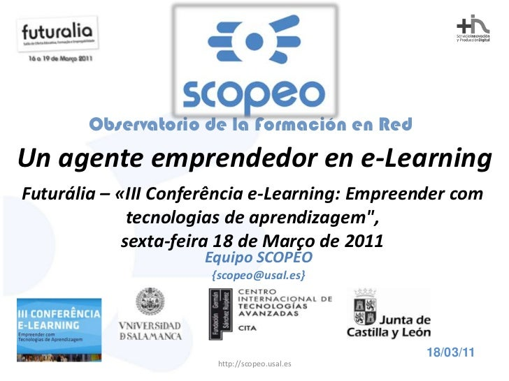 Scopeo: Un agente emprendedor en e-Learning (Jose Ortega-Mohedano - Futuralia 2011, March 18th. , Lisboa)