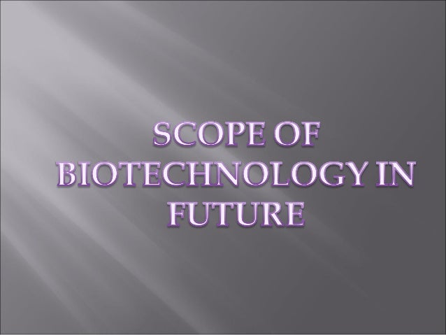 Scope of biotechnology in future