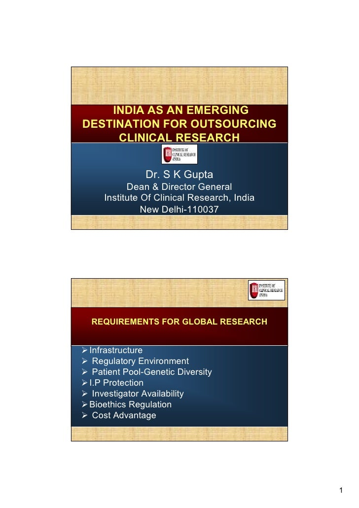 INDIA AS AN EMERGING DESTINATION FOR OUTSOURCING      CLINICAL RESEARCH                 Dr. S K Gupta          Dean & Dire...