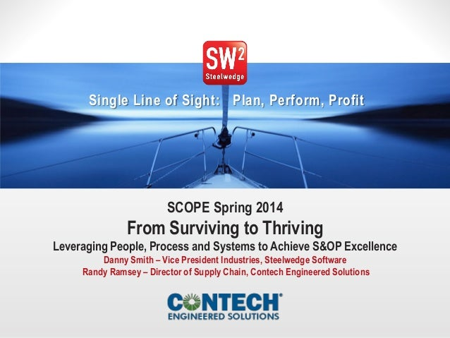 1© 2014 Steelwedge Software, Inc. Confidential. Single Line of Sight: Plan, Perform, Profit SCOPE Spring 2014 From Survivi...