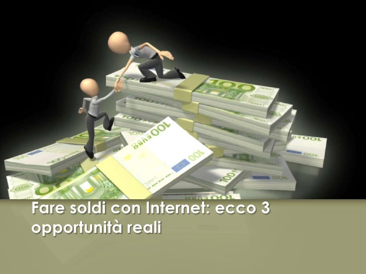 Fare soldi con Internet: ecco 3 opportunitàreali<br />