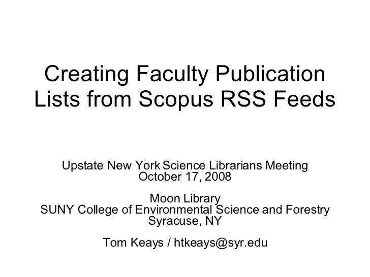 Creating Faculty Publication Lists from Scopus RSS Feeds  Upstate New York Science Librarians Meeting October 17, 2008 Moo...