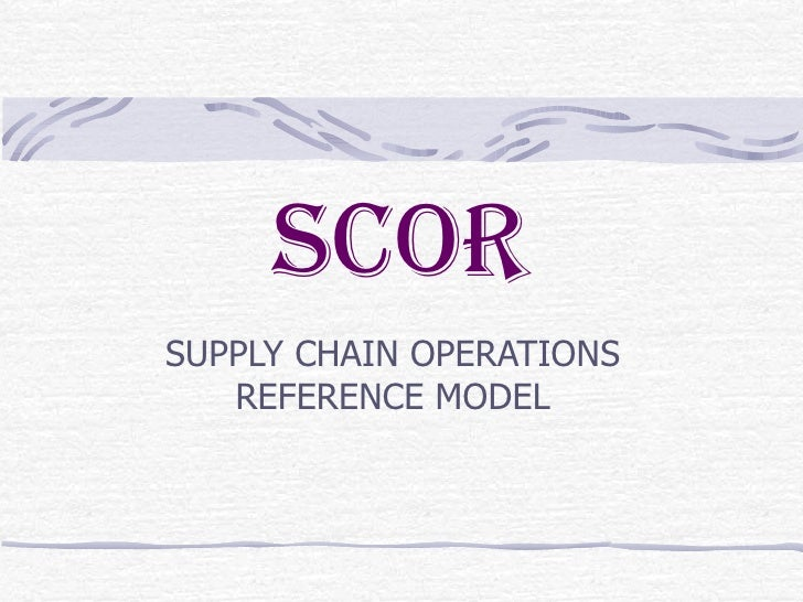SCOR SUPPLY CHAIN OPERATIONS REFERENCE MODEL