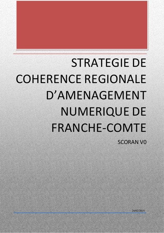 STRATEGIE DE COHERENCE REGIONALE D'AMENAGEMENT NUMERIQUE DE FRANCHE-COMTE  SCORAN V0  26/02/2014